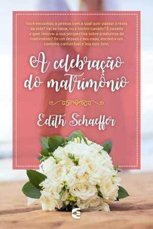A celebração do matrimonio - Edith Schaeffer