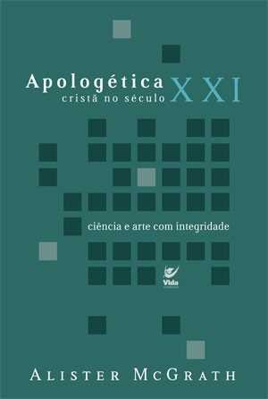Apologética cristã no século XXI - Alister Mcgrath