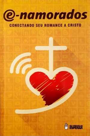E-namorados - conectando seu romance a Cristo - Eu Escolhi Esperar