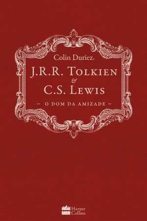 O dom da amizade - J.R.R. Tolkien e C.S. Lewis