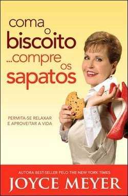 Coma o biscoto ...compre os sapatos - Joyce Meyer
