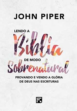 Lendo a Bíblia de Modo sobrenatural - John Pipier