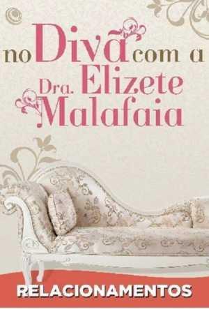 RELACIONAMENTOS - No Divã com a Dra. Elizete Malafaia