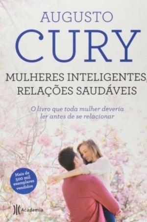 Mulheres Inteligentes, Relaçoes Saudáveis - Augusto Cury