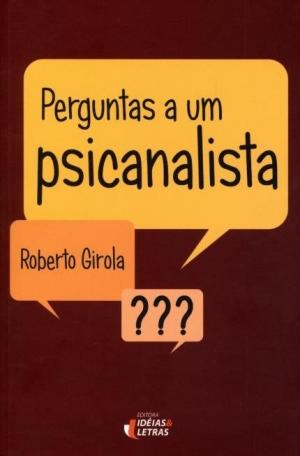 Perguntas a um Psicanalista - Roberto Girola