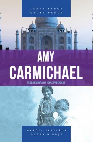 Amy Carmichael - Janet Benge