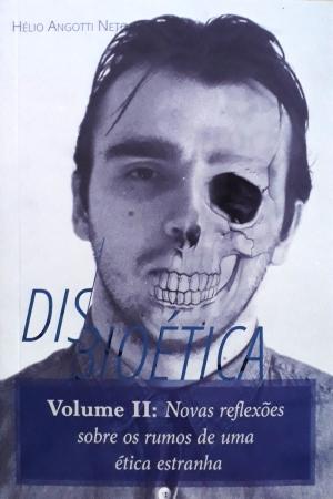 Disbioética Volume II: Novas Reflexões sobre os rumos de uma ética estranha - Hélio Angotti Neto