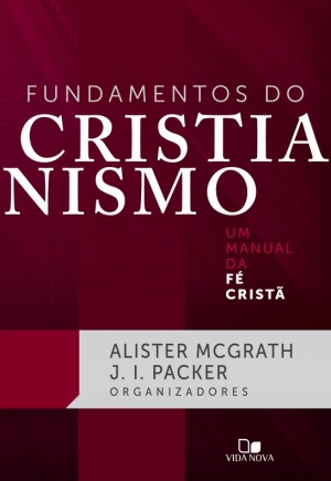 fundamentos do cristianismo - Alister mcgrath e J.I.Packer