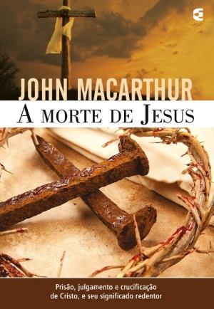 A morte de Jesus - John MacArthur