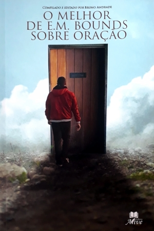 O Melhor de E.M. Bounds sobre oração - Editora Alive