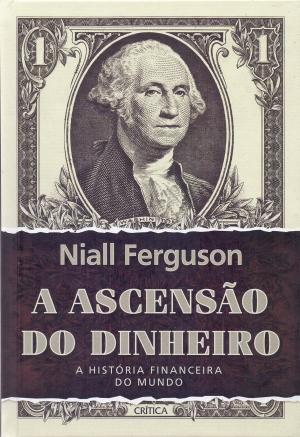 A Ascenção do dinheiro - Niall Ferguson