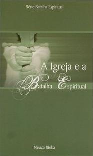 A igreja e a Batalha Espiritual - Neuza Itioka