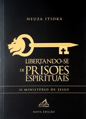 Libertando-se de prisões Espirituais - Neuza Itioka