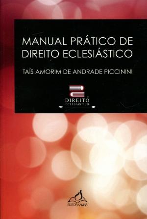 Manual Prático de Direito Eclesiástico - Taís Amorim de Andrade Piccinini