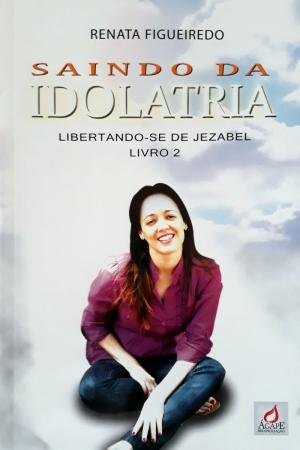 Saindo da Idolatria livro 2 - Renata Figueiredo