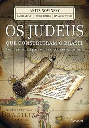 Os Judeus que construíram o Brasil - Anita Novinsky