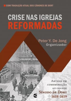 Crise nas igrejas Reformada - Peter Y. De Jong