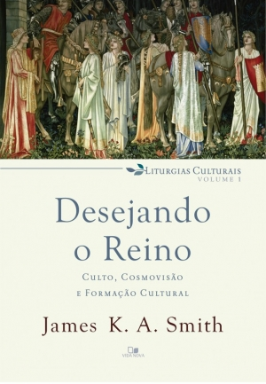 Desejando o Reino - James K. A. Smith