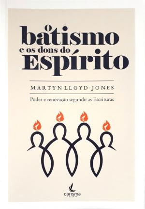 O batismo e os dons do Espírito - Martyn Lloyd-Jones
