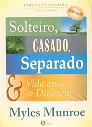 Solteiro, Casado, Separado e Vida após o Divórcio - Myles Munroe