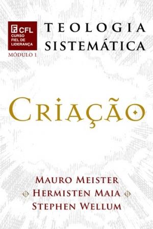 Teologia Sistemática - Criação - Editora Fiel