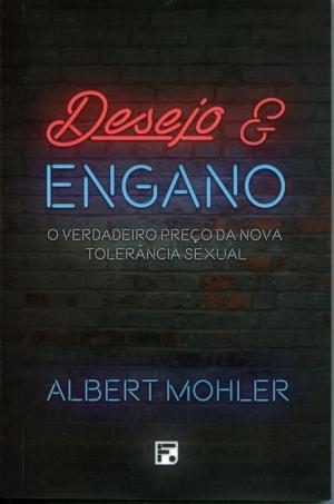 Desejo e engano - Albert Mohler