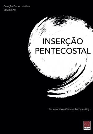 Coleção Pentecostalismo: Inserção Pentecostal - Carlos Antonio Carneiro Barbosa