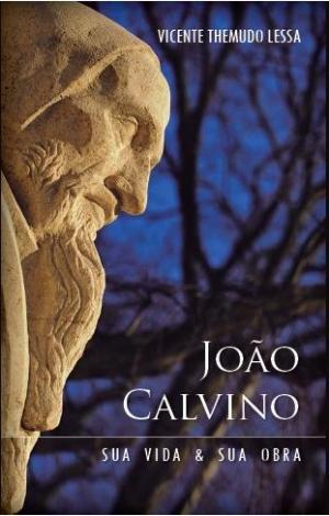 João Calvino sua vida e sua obra - Vicente Themudo Lessa