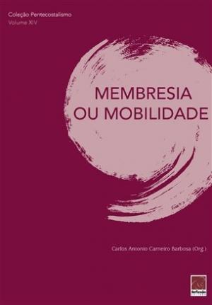 Coleção Pentecostalismo: Membresia ou Mobilidade - Carlos Antonio Carneiro Barbosa
