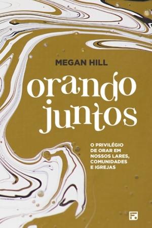 Orando Juntos - Megan Hill