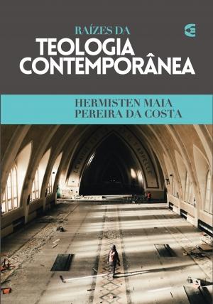 Raízes da Teologia Contemporânea - Hermisten Maia Pereira da Costa