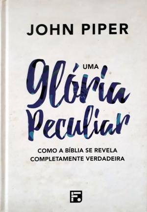 Uma glória peculiar - Capa Dura - John Piper