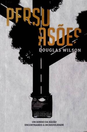 Persuasões-douglas-wilson-monergismo