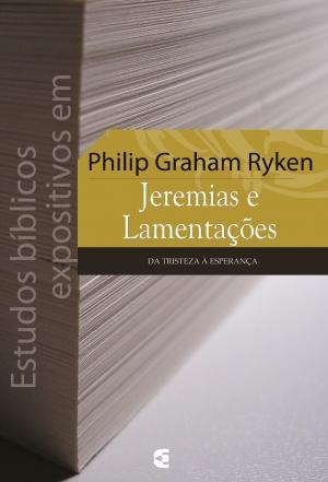Comentário Jeremias e Lamentações - Philip Graham Ryken