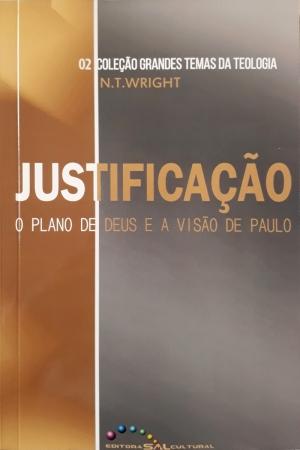 Justificação o plano de Deus e a visão de Paulo - N. T. Wright