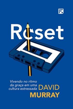 Reset - Vivendo no ritmo da graça em uma cultura estressada - David Murray