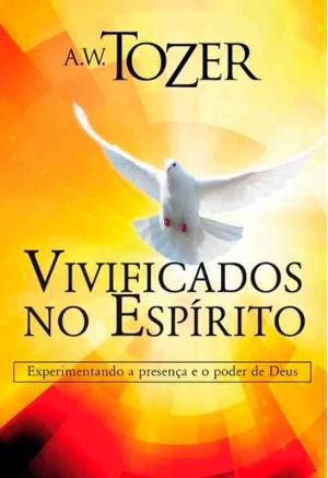 Vivificados no Espírito - A. W. Tozer