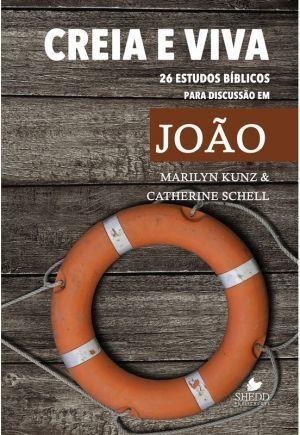 Creia e viva - 26 estudos bíblicos para discussão em João - Shedd Publicações