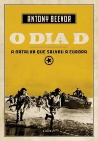O Diad - A batalha que salvou a Europa - Antony Beevor