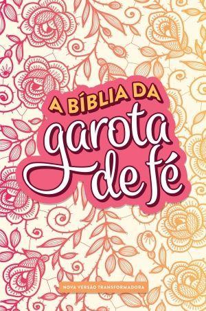 A Bíblia da garota de fé - NVT - Capa Rosas