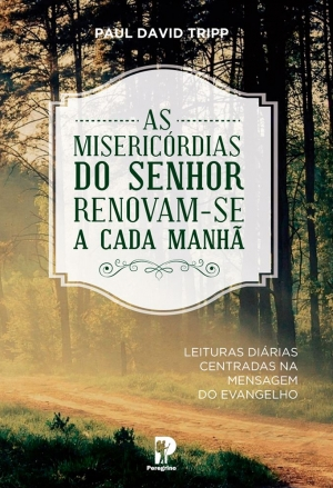 As misericórdias do Senhor renovam-se a cada manhã - Paul David Tripp