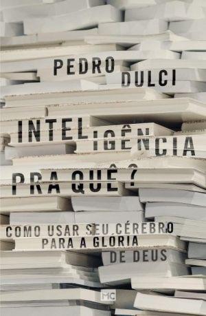 Inteligência pra que - Pedro Dulci