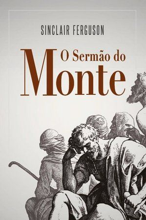 O Sermão do Monte - Sinclair Fersuson