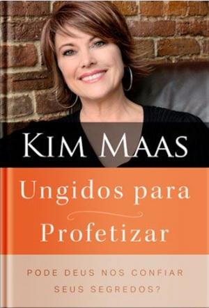 Ungidos Para Profetizar - Kim Maas