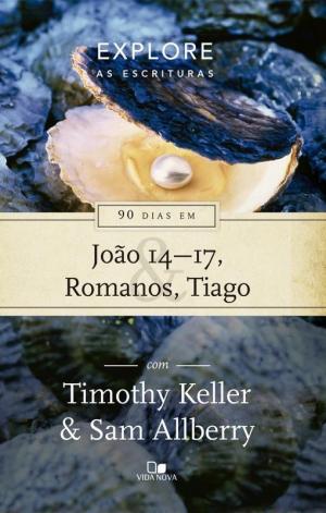 90 dias em João 14-17, Romanos e Tiago - Timothy Keller e Sam Allberry