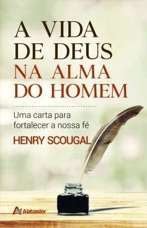 A vida de Deus na alma do homem - Henry Scougal