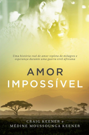 Amor Impossível - Craig Keener e Médine Moussounga Keener