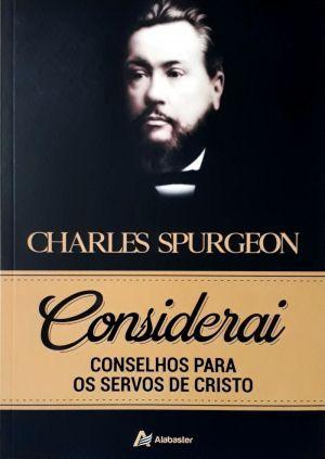 Considerai - Conselhos para os servos de Cristo - Charles Spurgeon