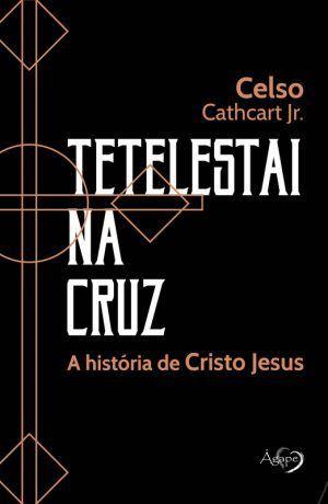 Tetelestai na cruz - Celso Cathcart Jr