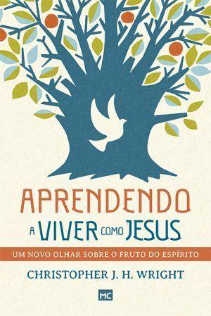 Aprendendo a viver como Jesus - Christopher J.H. Wright